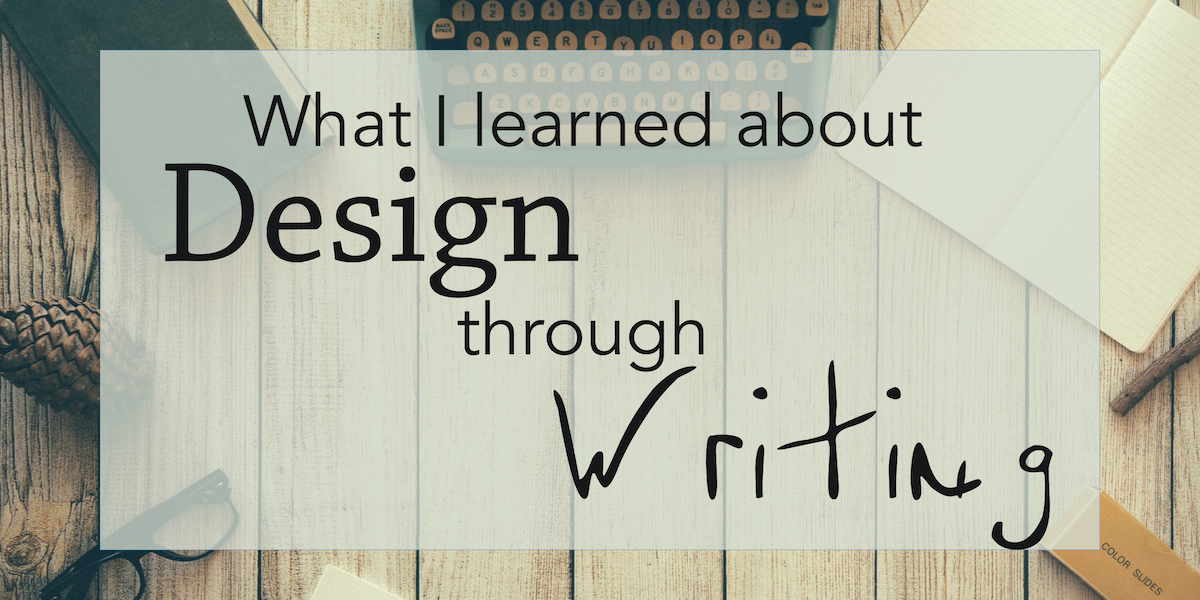 What I learned about design through writing