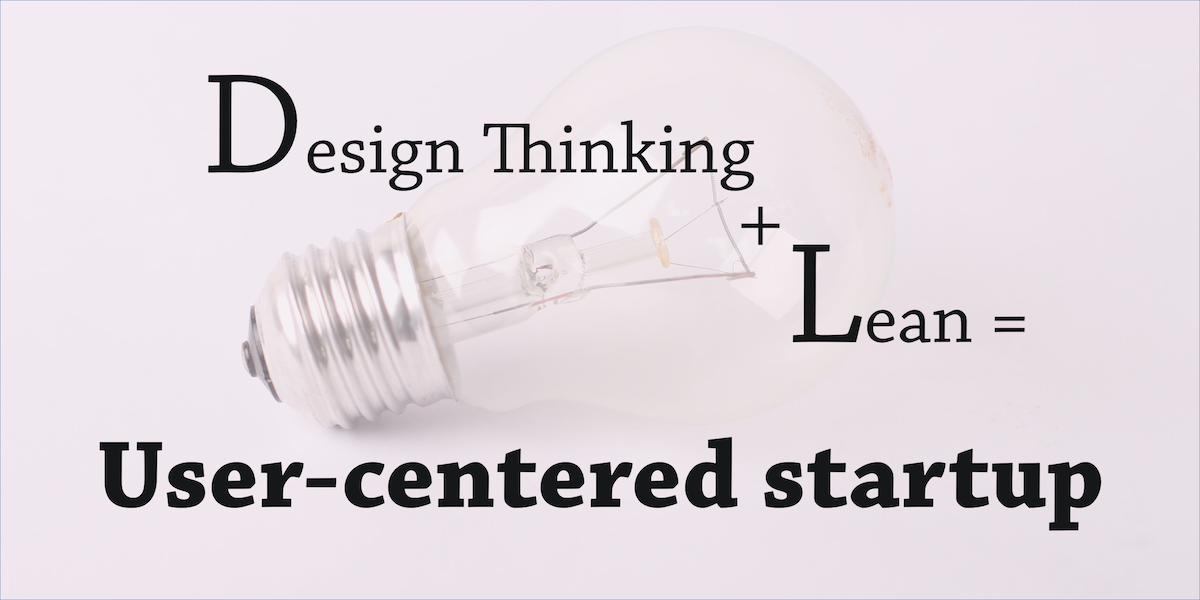 Design thinking + lean = user-centered startup