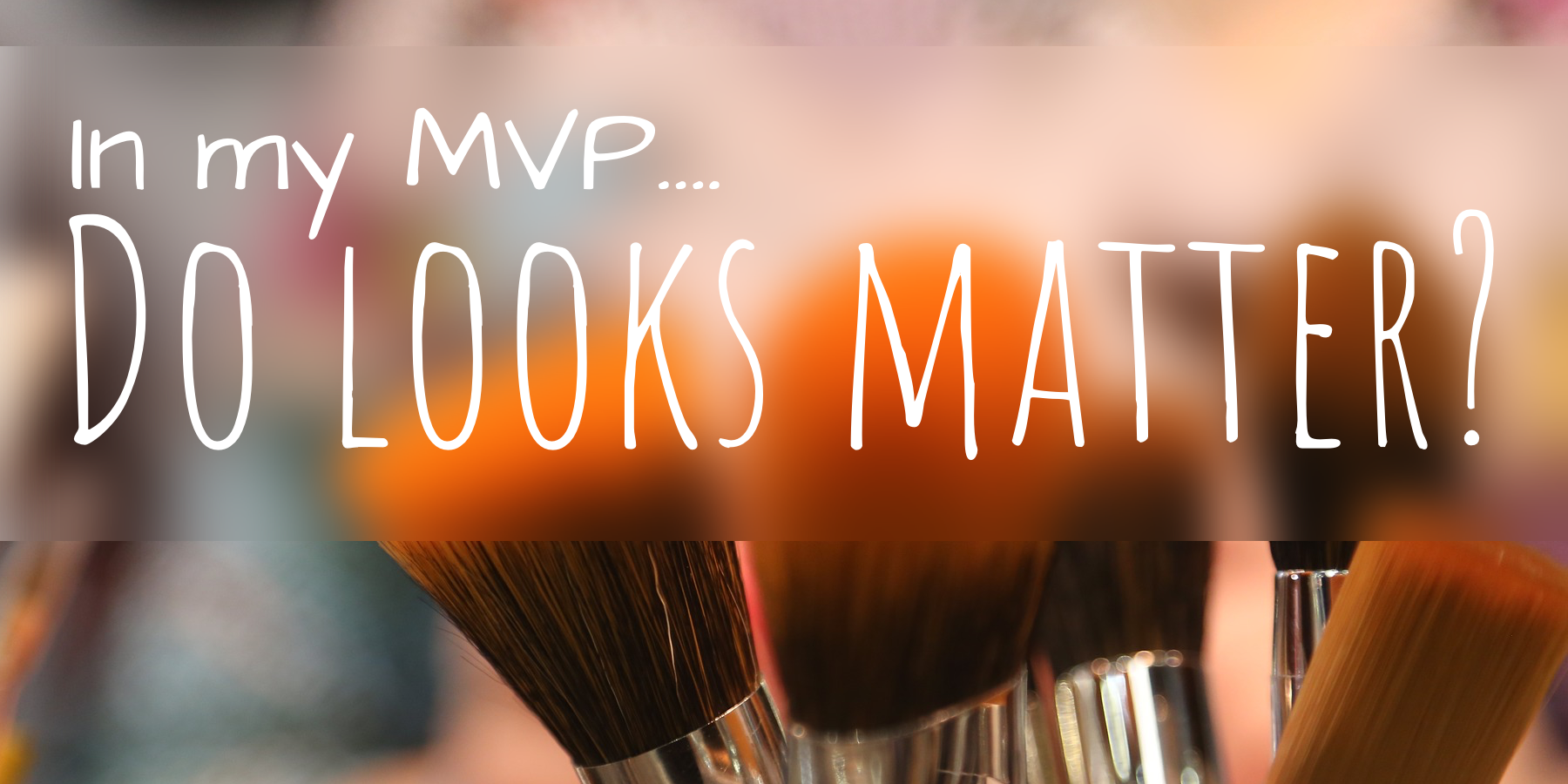 "Set of makeup brushes, with the words ""In my MVP...do looks matter?"" written over-top."