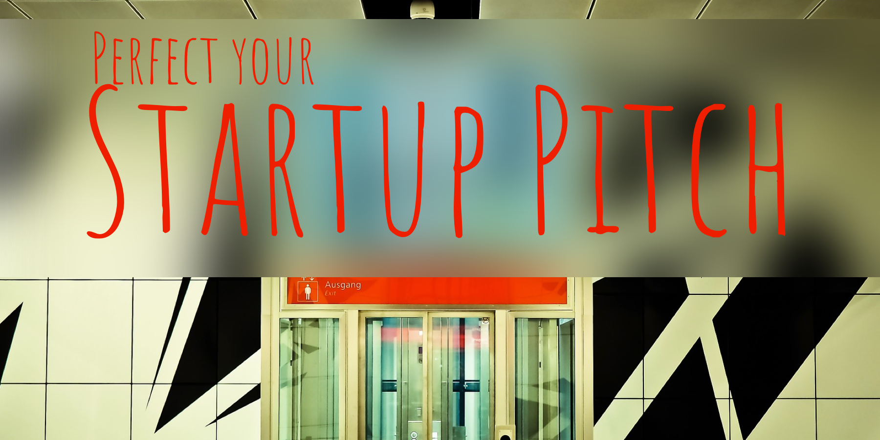 "set of clear elevators with the words ""perfect your startup pitch"" written overtop"